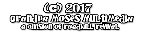 Grandpa Moses Multimedia - A Division of Roadkill Revival